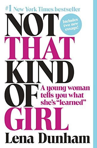 Not That Kind of Girl: A Young Woman Tells You What Shes