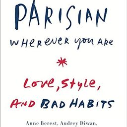 How to Be Parisian Wherever You Are: Love, Style, and Bad Habits | Amazon (US)