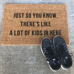 Just So You Know There's Like A Lot Of Kids In Here Welcome Door Mat | Etsy (US)