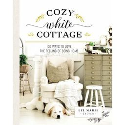Cozy White Cottage : 100 Ways to Love the Feeling of Being Home   Walmart (US)