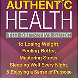Authentic Health: The Definitive Guide to Losing Weight, Feeling Better, Mastering Stress, Sleepi... | Amazon (US)