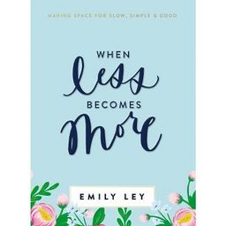 When Less Becomes More - by  Emily Ley (Hardcover) | Target