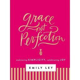 Grace, Not Perfection: Embracing Simplicity, Celebrating Joy (Hardcover) (Emily Ley) | Target
