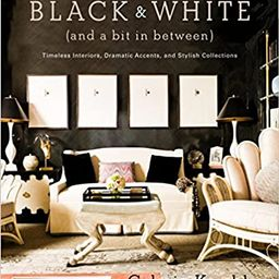 Black and White (and a Bit in Between): Timeless Interiors, Dramatic Accents, and Stylish Collect... | Amazon (US)