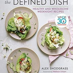 The Defined Dish: Whole30 Endorsed, Healthy and Wholesome Weeknight Recipes                      ... | Amazon (US)