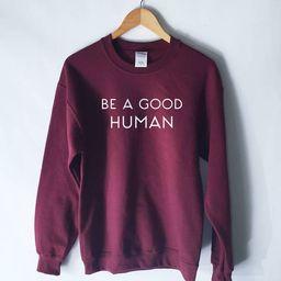 Be a Good Human Sweatshirt - Be A Nice Human Shirt - Good Person - Anti Bully Shirt - Feminist Sh... | Etsy (US)