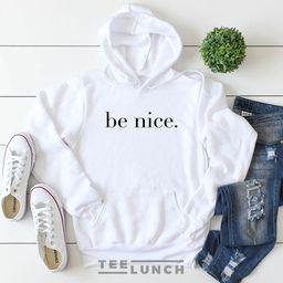 Be Nice, Be Kind, Be Nice Hoodie, Nice, Be a Nice Human, Women Hoodie, Unisex Hoodie | Etsy (US)