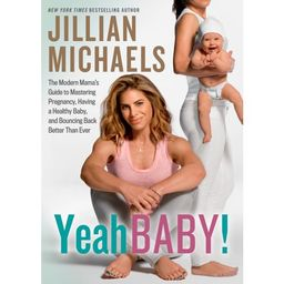 Yeah Baby!: The Modern Mama's Guide to Mastering Pregnancy, Having a Healthy Baby, and Bouncing Back | Walmart (US)