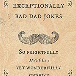 Exceptionally Bad Dad Jokes: So frightfully awful.. yet wonderfully spiffing   Amazon (US)