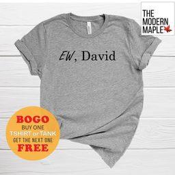 """BOGO SALE on NOW: """"Ew, David"""" Unisex T-Shirt, Tee, Great Gift, Schitts Creek, Canadian Television... 
