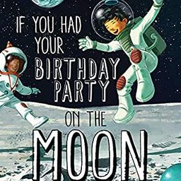 If You Had Your Birthday Party on the Moon | Amazon (US)