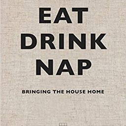 Eat Drink Nap: Bringing the House Home   Amazon (US)