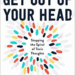 Get Out of Your Head: Stopping the Spiral of Toxic Thoughts   Amazon (US)
