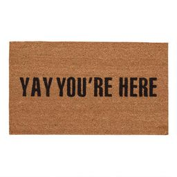Yay You're Here Coir Doormat   World Market