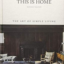 This is Home: The Art of Simple Living    Hardcover – April 17, 2018 | Amazon (US)