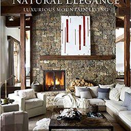 Natural Elegance: Luxurious Mountain Living    Hardcover – September 24, 2019   Amazon (US)