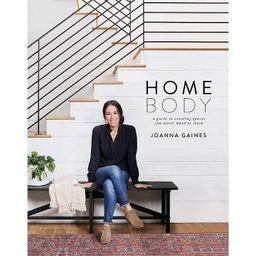 Homebody: A Guide to Creating Spaces You Never Want to Leave by Joanna Gaines (Hardcover)   Target