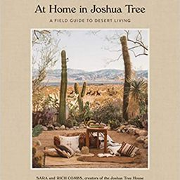 At Home in Joshua Tree: A Field Guide to Desert Living    Hardcover – Illustrated, October 23, ...   Amazon (US)