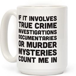 LookHUMAN If It Involves True Crime Count Me In White 15 Ounce Ceramic Coffee Mug   Amazon (US)