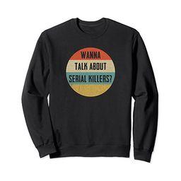 Vintage Wanna Talk About Serial Killers Funny True Crime Sweatshirt   Amazon (US)