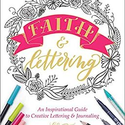 Faith & Lettering: An Inspirational Guide to Creative Lettering & Journaling | Amazon (US)