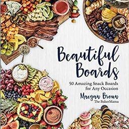 Beautiful Boards: 50 Amazing Snack Boards for Any Occasion   Amazon (US)