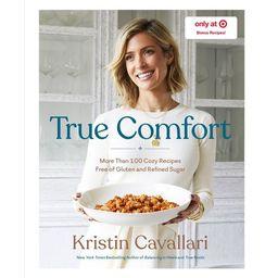 True Comfort: More Than 100 Cozy Recipes - Target Exclusive Edition by Kristin Cavallari (Hardcov... | Target