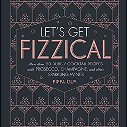 Let's Get Fizzical: More than 50 Bubbly Cocktail Recipes with Prosecco, Champagne, and Other Spar... | Amazon (US)