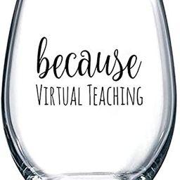 Because Virtual Teaching - Funny Stemless Wine Glass 15 oz – Teacher Appreciation or Birthday G...   Amazon (US)