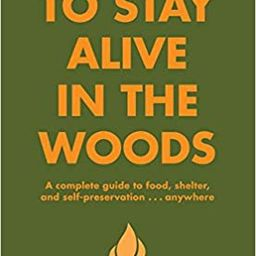 How to Stay Alive in the Woods: A Complete Guide to Food, Shelter and Self-Preservation Anywhere | Amazon (US)