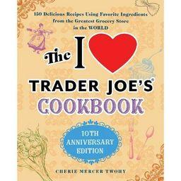 The I Love Trader Joe's Cookbook: 10th Anniversary Edition - (Unofficial Trader Joe's Cookbooks) ...   Target
