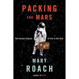 Packing for Mars: The Curious Science of Life in the Void (Hardcover) | Walmart (US)