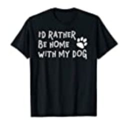 I'd Rather Be Home With My Dog Funny Pet Lover T Shirt   Amazon (US)