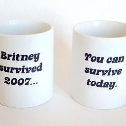 Britney Spears Mug - Britney Survived 2007 You Can Survive Today Mug - Funny Mug - Gift for Britn...   Etsy (US)