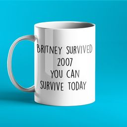 FUNNY PERSONALISED MUG - Britney Survived 2007 you can survive today   Etsy (US)