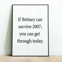 Wall Art Print, Digital Print, Monochrome, Inspiration Quote, If Britney Can Survive 2007, Modern...   Etsy (US)