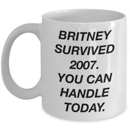 Funny coffee mug - britney survived 2007 you can handle today - monday motivational novelty white...   Etsy (US)