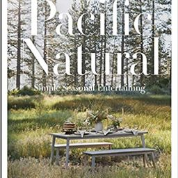 Pacific Natural: Simple Seasonal Entertaining    Hardcover – Illustrated, March 19, 2019 | Amazon (US)
