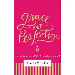 Grace, Not Perfection : Embracing Simplicity, Celebrating Joy   Walmart (US)