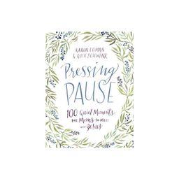 Pressing Pause - by Karen Ehman & Ruth Schwenk (Hardcover)   Target