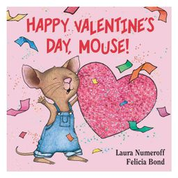 Happy Valentine's Day Mouse 07/10/2015 Juvenile Fiction - by Laura Numeroff (Board Book) | Target