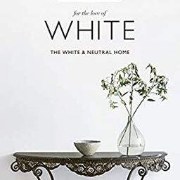 For the Love of White: The White and Neutral Home | Amazon (US)