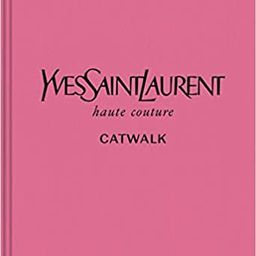 Yves Saint Laurent Catwalk: The Complete Haute Couture Collections 1962-2002    Hardcover – 6 J... | Amazon (UK)