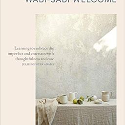 Wabi-Sabi Welcome: Learning to Embrace the Imperfect and Entertain with Thoughtfulness and Ease | Amazon (US)