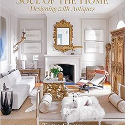 Soul of the Home: Designing with Antiques    Hardcover – Illustrated, April 21, 2020 | Amazon (US)