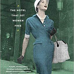 The Barbizon: The Hotel That Set Women Free    Hardcover – March 2, 2021 | Amazon (US)