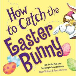 How to Catch the Easter Bunny (Hardcover) (Adam Wallace)   Target