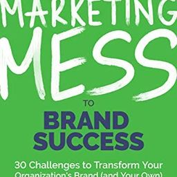 Marketing Mess to Brand Success: 30 Challenges to Transform Your Organization's Brand (and Your O... | Amazon (US)