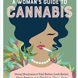 A Woman's Guide to Cannabis: Using Marijuana to Feel Better, Look Better, Sleep Better–and Get ... | Amazon (US)