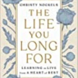 The Life You Long For: Learning to Live from a Heart of Rest   Amazon (US)